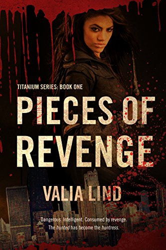 Pieces of Revenge (Titanium Book 1) by Valia Lind