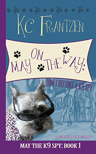 May on the Way: How I Become a K9 Spy (May the K9 Spy Book 1) by KC Frantzen and Taillefer Long