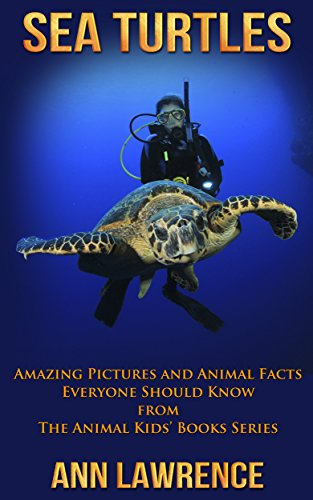 Sea Turtles: Amazing Pictures and Animal Facts Everyone Should Know (The Animal Kids' Books Series Book 1) by Ann Lawrence