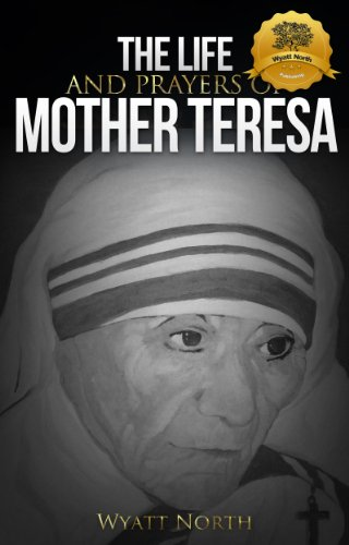 The Life and Prayers of Mother Teresa by Wyatt North