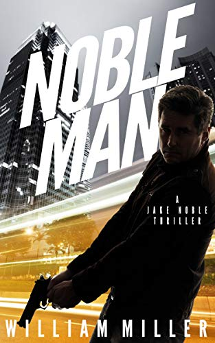 Noble Man: A Fast-Paced Espionage Thriller (Jake Noble Series Book 1) by William Miller