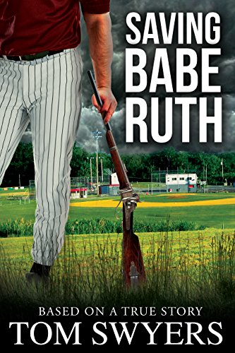 Saving Babe Ruth (Prequel to the Lawyer David Thompson Legal Thrillers Series) by Tom Swyers