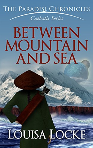 Between Mountain and Sea: Paradisi Chronicles (Caelestis Series Book 1) by Louisa Locke