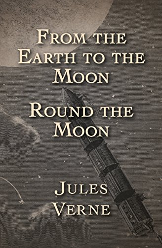 From the Earth to the Moon and Round the Moon by Jules Verne
