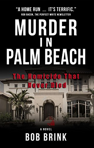 Murder in Palm Beach: The Homicide That Never Died by Bob Brink and Robert Brink