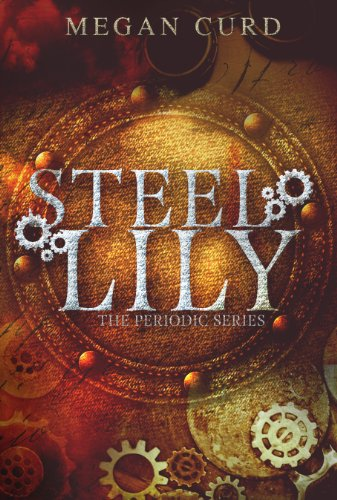 Steel Lily (The Periodic Series Book 1) by Megan Curd