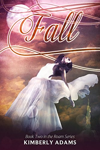 Fall (Roam Series, Book Two) by Kimberly Adams