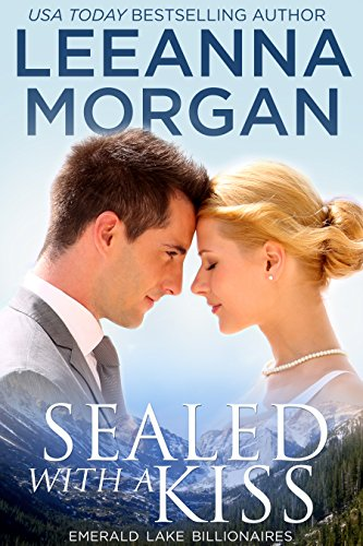 Sealed with a Kiss (Emerald Lake Billionaires Book 1) by Leeanna Morgan