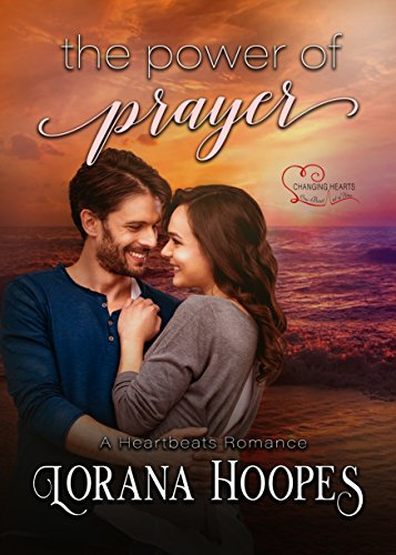 The Power of Prayer: A Clean Second Chance Romance (Heartbeats Book 2) by Lorana Hoopes