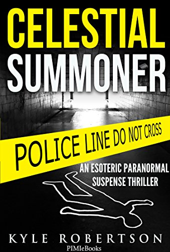 (Crime Thriller) Celestial Summoner: An Esoteric Paranormal Suspense Thriller (Paranormal Detective Stories Book 1) by Kyle Robertson