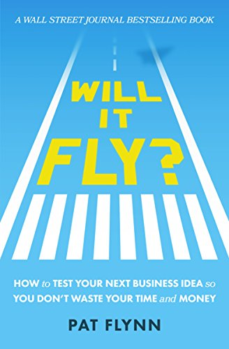 Will It Fly?: How to Test Your Next Business Idea So You Don't Waste Your Time and Money by Pat Flynn