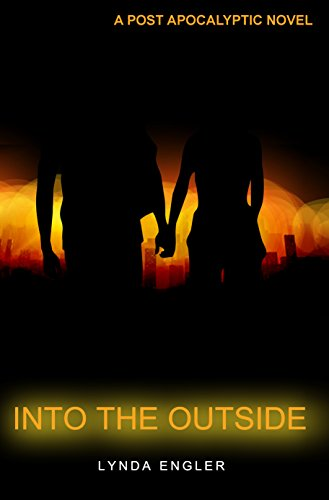 Into the Outside: A POST APOCALYPTIC NOVEL by Lynda Engler and Henry Dixon