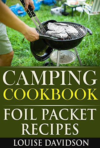 Camping Cookbook: Foil Packet Recipes by Louise Davidson