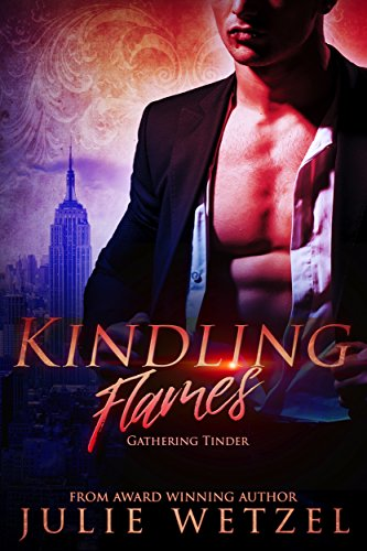 Kindling Flames: Gathering Tinder (The Ancient Fire Series Book 1) by Julie Wetzel