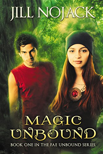 Magic Unbound (Fae Unbound Teen Young Adult Fantasy Series Book 1) by Jill Nojack