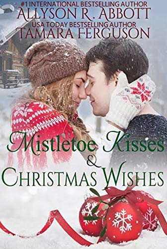 Mistletoe Kisses & Christmas Wishes by Allyson R. Abbott and Tamara Ferguson