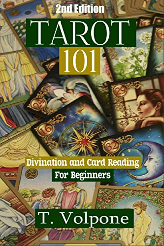 Tarot: Divination and Card Reading For Beginner's (2nd Edition) (mediums, tarot cards, fortune telling, numerology, clairvoyance, empathy, wicca) by T. Volpone and Maeve Finken