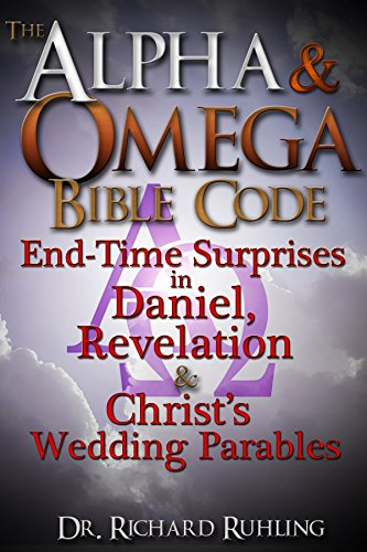 The Alpha & Omega Bible Code: End-Time Surprises in Daniel, Revelation & Christ's Wedding Parables! (White Horse Series) by Richard Ruhling