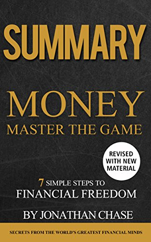 Summary: Money Master the Game: Action Guide To The 7 Simple Steps to Financial Freedom by Jonathan Chase
