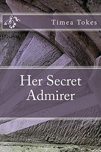 Her Secret Admirer (Her First and Last Secret Admirer Book 2) by Timea Tokes