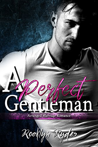 A Perfect Gentleman: Arranged Marriage Romance by Rocklyn Ryder