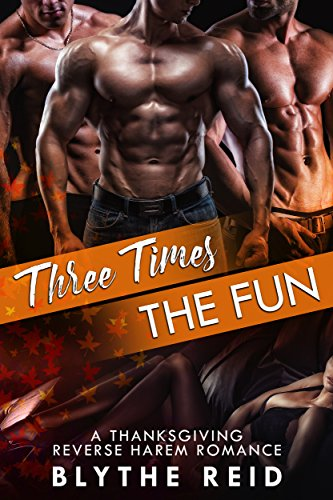 Three Times the Fun: A Reverse Harem Thanksgiving Love Story by Blythe Reid