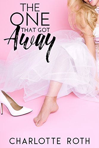 The One That Got Away by Charlotte Roth