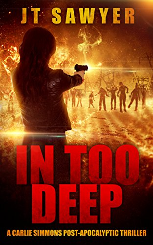 In Too Deep (A Carlie Simmons Post-Apocalyptic Thriller Book 2) by JT Sawyer and Emily Nemchick