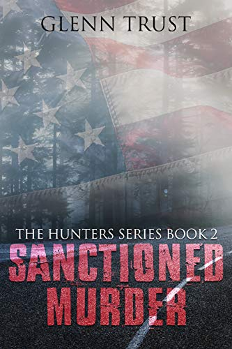 Sanctioned Murder (The Hunters Book 2) by Glenn Trust