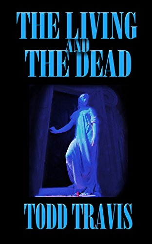 The Living And The Dead: A Story Collection by Todd Travis and James Schannep