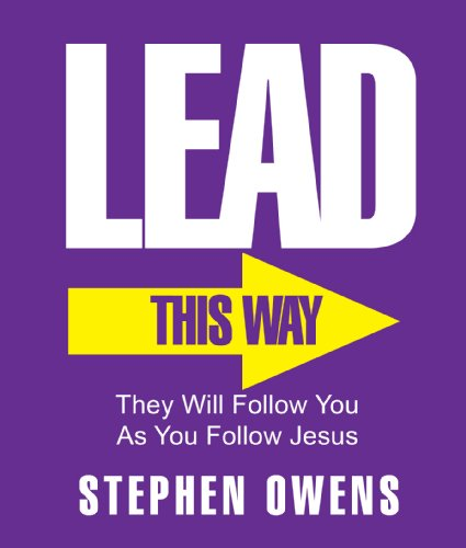 Lead! – They will follow you as you follow Jesus. by Stephen Owens