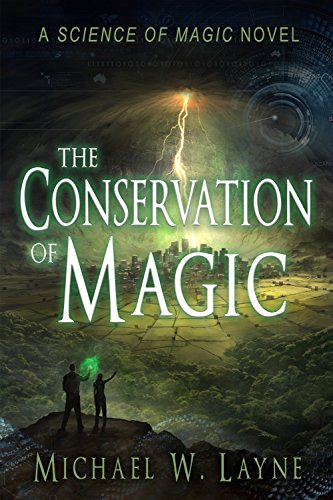The Conservation of Magic (The Science of Magic Book 1) by Michael W. Layne