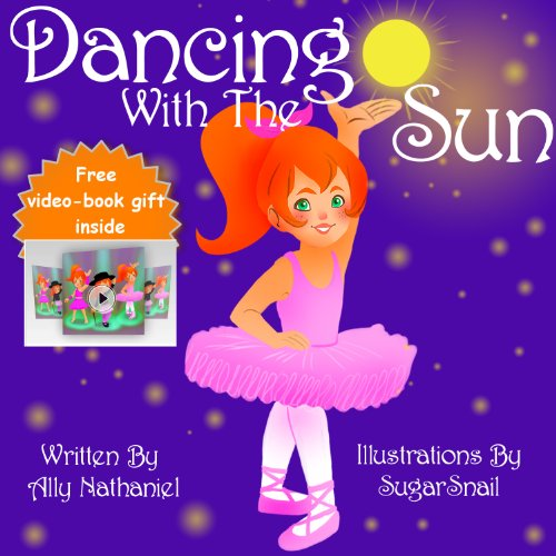 Dancing With The Sun: Free Childrens Book- Rhyming Ebook Series (Picture Books For Children Ages 3-5) (Girls Empowerment & Self Esteem 3) by Ally Nathaniel and Sugarsnail