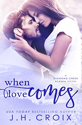 When Love Comes (Diamond Creek, Alaska Novels Book 1) by J.H. Croix
