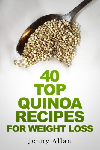 40 Top Quinoa Recipes For Weight Loss by Jenny Allan