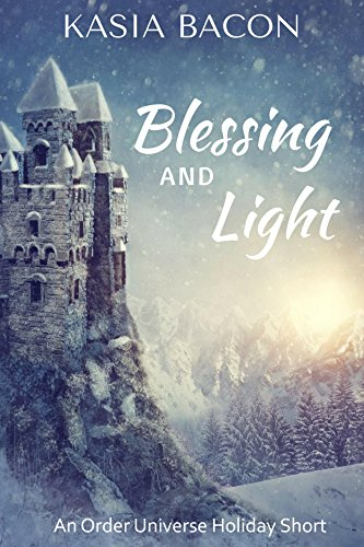 Blessing and Light: An Order Universe Holiday Short by Kasia Bacon