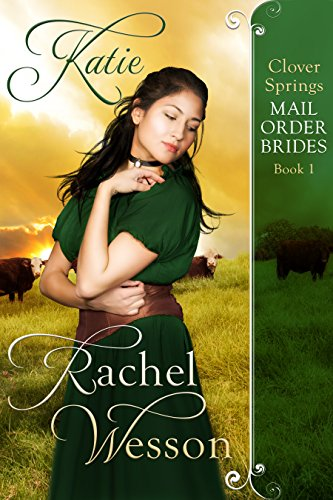 Katie: Clover Springs Mail Order Brides Book 1 by Rachel Wesson and Cindy Caldwell