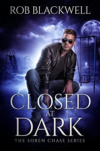 Closed at Dark: A Novella (The Soren Chase Series) by Rob Blackwell