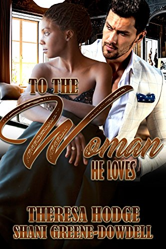To The Woman He Loves by Theresa Hodge and Shani Greene-Dowdell