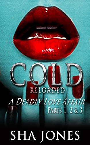 Cold: Reloaded: A Deadly Love Affair (Cold I,II, & III) by Sha Jones