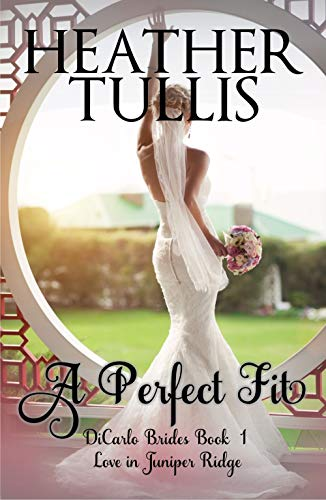A Perfect Fit (DiCarlo Brides Book 1): Love in Juniper Ridge by Heather Tullis