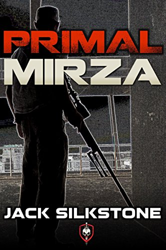 PRIMAL Mirza (A PRIMAL Action Thriller) (The PRIMAL Series) by Jack Silkstone