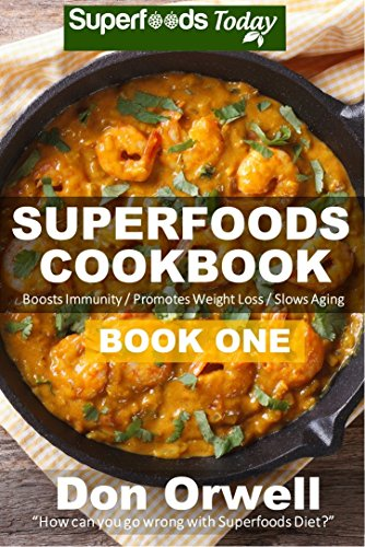 Superfoods Cookbook: Over 95 Quick & Easy Gluten Free Low Cholesterol Whole Foods Recipes full of Antioxidants & Phytochemicals (Natural Weight Loss Transformation Book 29) by Don Orwell and Lorraine Reguly