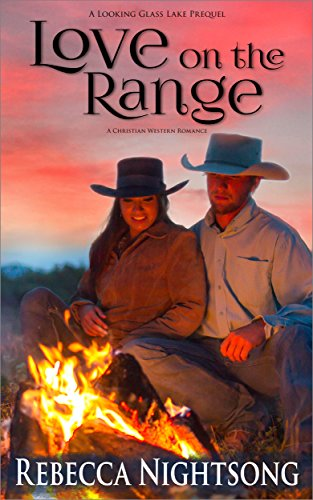 Love on the Range: A Christian Western Romance (Looking Glass Lake Series Book 0) by Rebecca Nightsong