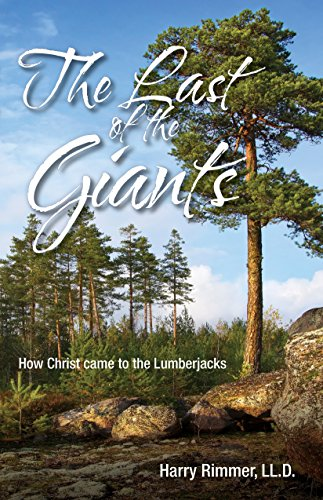 The Last of the Giants: How Christ Came to the Lumberjacks by Harry Rimmer LL.D.