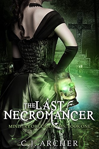 The Last Necromancer (The Ministry Of Curiosities Book 1) by C.J. Archer
