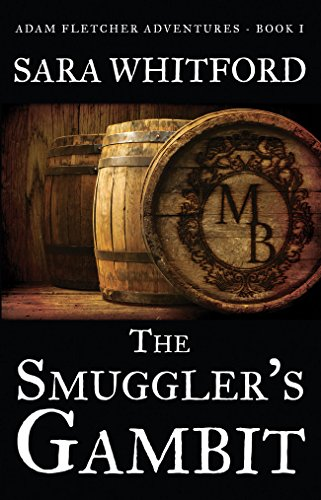 The Smuggler's Gambit (Adam Fletcher Adventure Series Book 1) by Sara Whitford