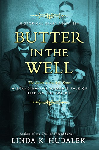 Butter in the Well: A Scandinavian Woman's Tale of Life on the Prairie (Butter in the Well Series Book 1) by Linda K. Hubalek