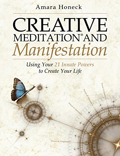 Creative Meditation and Manifestation: Using Your 21 Innate Powers to Create Your Life by Amara Honeck