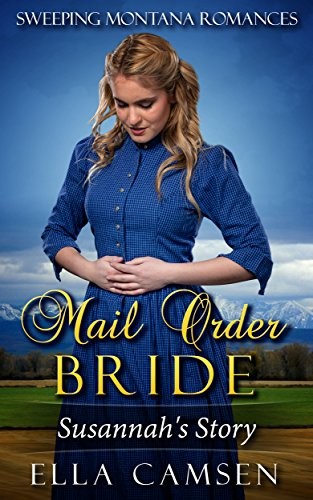 Mail Order Bride: Susannah's Story (Book 1) (Sweeping Montana Romances) by Ella Camsen